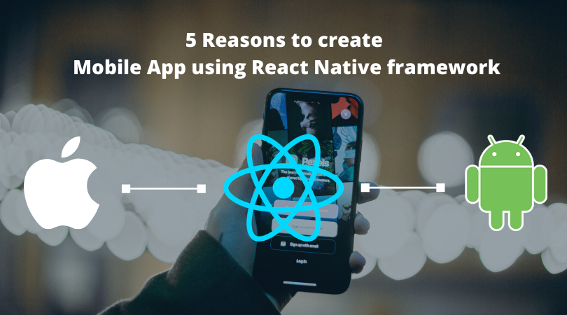 5 Reasons to create Mobile App using React Native framework